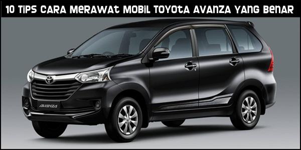 10 Tips Cara Merawat Mobil Toyota Avanza Yang Benar