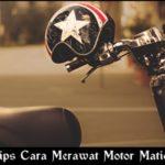 10 Tips Cara Merawat Motor Matic Agar Lebih Awet Dan Nyaman Digunakan