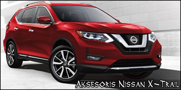 Aksesoris Nissan X-Trail Variasi Eksterior dan Interior