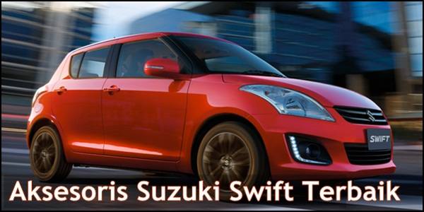 Aksesoris Suzuki Swift Terbaik