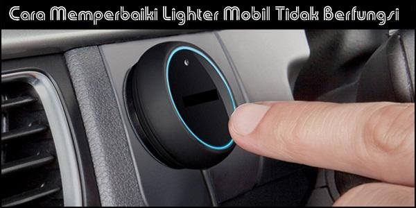 Cara Memperbaiki Lighter Mobil Tidak Berfungsi