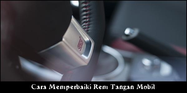 Cara Memperbaiki Rem Tangan Mobil
