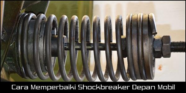 Cara Memperbaiki Shockbreaker Depan Mobil