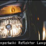 Cara Mudah Dan Murah Memperbaiki Reflektor Lampu Mobil