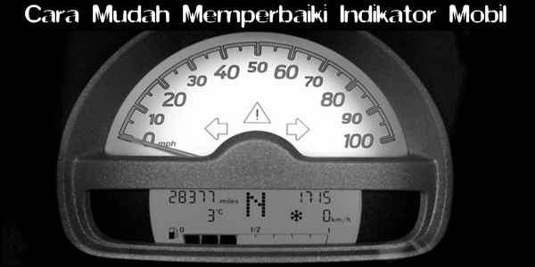 Cara Mudah Memperbaiki Indikator Mobil