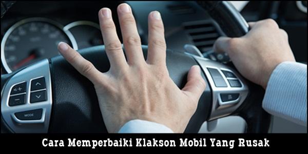 32. Menilik Penyebab Dan Cara Memperbaiki Klakson Mobil Yang Rusak Atau Mati