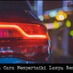 Penyebab Dan Cara Memperbaiki Lampu Rem Mobil Mati