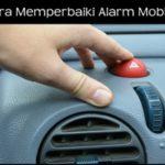 Tips Dan Cara Memperbaiki Alarm Mobil Xenia Yang Error