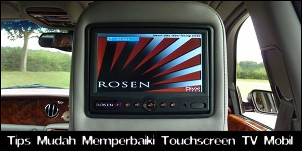 Tips Mudah Memperbaiki Touchscreen TV Mobil